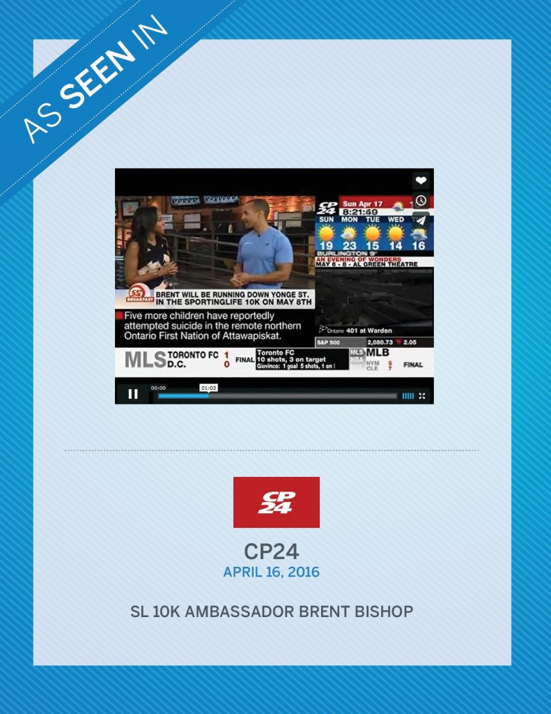CP24 with SL10K Ambassador Brent Bishop – April 16th, 2016